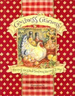 Goodness Gracious Recipes for Good Food and Gracious Living by Shelly