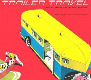 Trailer Travel A Visual History of Mobile America by Phil Noyes, Bryan