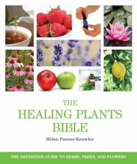 The Healing Plants Bible The Definitive Guide to Herbs, Trees and