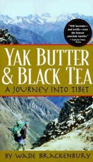 Yak Butter and Black Tea A Journey into Tibet by Wade Brackenbury 1998