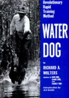 Water Dog Revolutionary Rapid Training Method by Richard A. Wolters