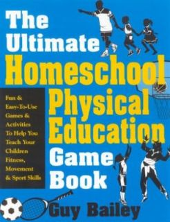 Ultimate Homeschool Physical Education Book Fun and Easy to Use Games