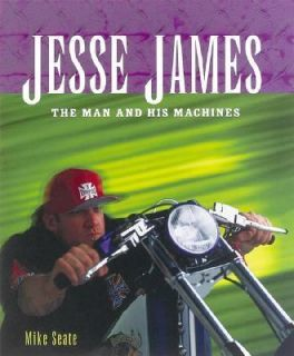 Jesse James The Man and His Machines by Mike Seate 2003, Hardcover