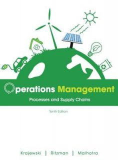 Operations Management Processes and Supply Chains by Manoj K. Malhotra