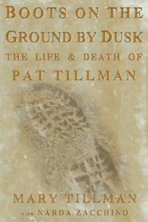 Boots on the Ground by Dusk My Tribute to Pat Tillman by Mary Tillman