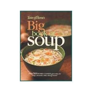 Taste of Homes Big Book of Soup Over 500 Home Cooked Favorites for