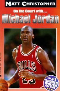 Michael Jordan On the Court with (Matt Christopher Sports Bio