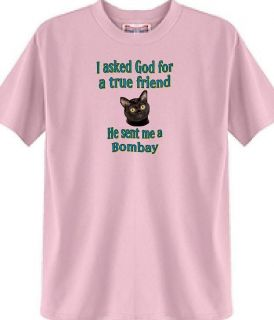 Asked God for a true Friend Bombay Cat T Shirt # 302