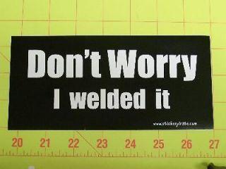 Welded It Sticker Funny Truck bumper sticker / Decal