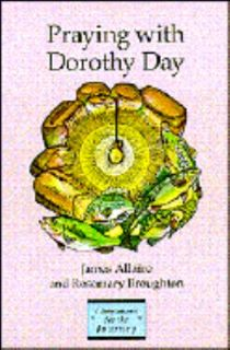 Praying with Dorothy Day by James Allaire and Rosemary Broughton 1995