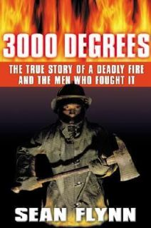 3000 Degrees The True Story of a Deadly Fire and the Men Who Fought It