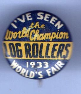 old pin 1933 WORLDS FAIR World Champion LOG ROLLERS
