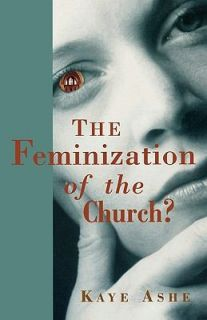 The Feminization of the Church? by Kaye Ashe (2004, Paperback)