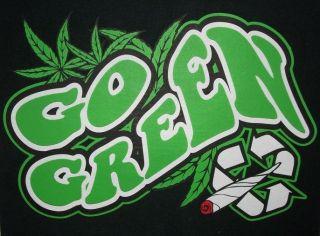 Funny Tshirt Go Green Stoner Pothead Marijuana Leaf Weed Ganja Smoke
