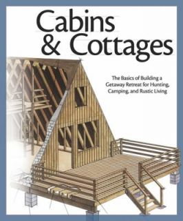 Cabins and Cottages The Basics of Building a Getaway Retreat for