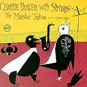 Charlie Parker with Strings Complete Master Takes by Charlie Sax
