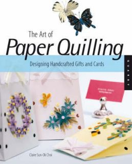 of Paper Quilling: Designing Handcrafted Gifts and Cards by Claire