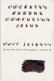 Socrates, Buddha, Confucius, Jesus Vol. 1 From the Great Philosophers