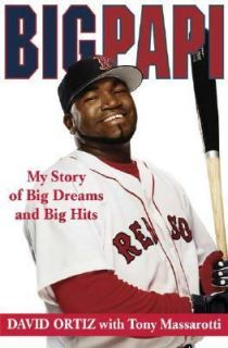 and Big Hits by Tony Massarotti and David Ortiz 2007, Hardcover