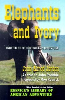 Elephants and Ivory True Tales of Hunting and Adventure 2001