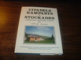 Citadels, Ramparts & Stockades by Irvin Haas 1st Hardback w/ Dust