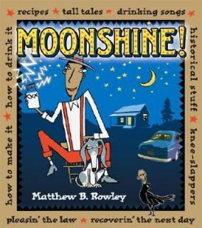 Moonshine!: Recipes * Tall Tales * Drinking Songs * His