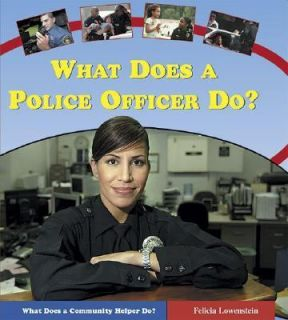 What Does a Police Officer Do by Felicia Lowenstein 2005, Hardcover