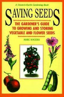 Saving Seeds The Gardners Guide to Growing and Saving Vegetable and