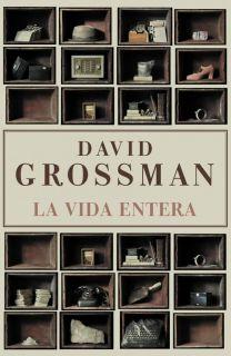 LA VIDA ENTERA   DAVID GROSSMAN. Resumen del libro y comentarios