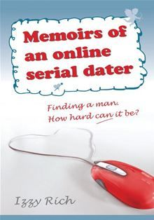 Memoirs of an online serial dater By: Izzy Rich   eBook   Kobo