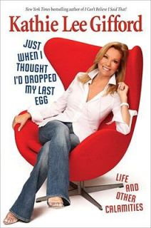 Life and Other Calamities by Kathie Lee Gifford 2009, Hardcover