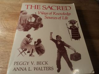 The Sacred Ways of Knowledge Sources of Life by Peggy V. Beck, Anna