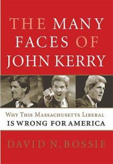 The Many Faces of John Kerry Why This Massachusetts Liberal Is Wrong