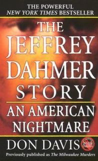 The Jeffrey Dahmer Story : An American Nightmare by Donald A. Davis