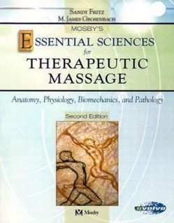 Mosbys Essential Sciences for Therapeutic Massage Anatomy, Physiology