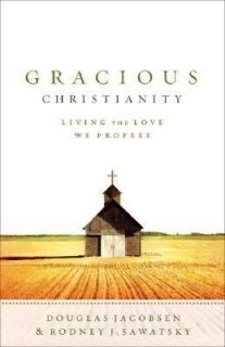 Gracious Christianity Living the Love We Profess by Rodney J. Sawatsky