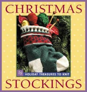 Christmas Stockings 18 Holiday Treasures to Knit 2001, Paperback