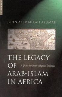 The Legacy of Arab Islam in Africa A Quest for Inter Religious