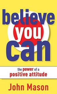 Believe You Can  the Power of a Positive Attitude by John Mason 2010