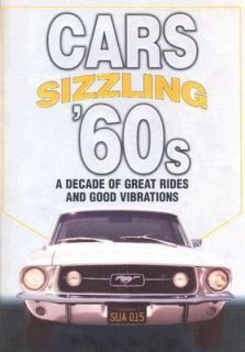 Cars of the Sizzling 60s A Decade of Great Rides and Good Vibrations