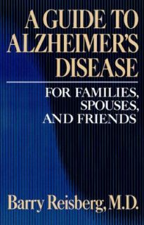 Guide to Alzheimers Disease For Families, Spouses and Friends by