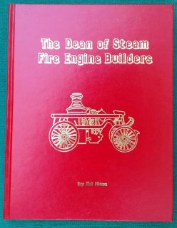 Ahrens Steam Fire Engine Book The Dean of Steam Fire Engine Builders