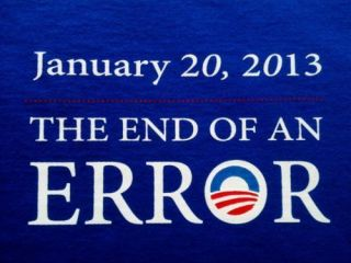 January 20 2013 The End of An Error T Shirt Political Funny Anti Obama
