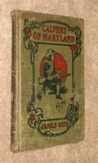 Calvert of Maryland Story of Lord Baltimores Colony by James Otis 1st