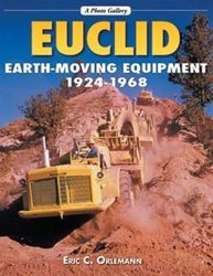 Euclid Earthmoving Equipment 1924 1968 A Photo Gallery