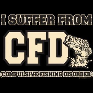 Funny Fishing T Shirt I Suffer from CFD Compulsive Fishing Disorder