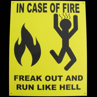 funny tin caution warning sign IN CASE OF FIRE FREAK OUT AND RUN LIKE