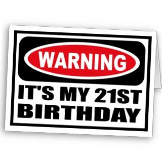 Warning ITS MY 21ST BIRTHDAY Greeting Card