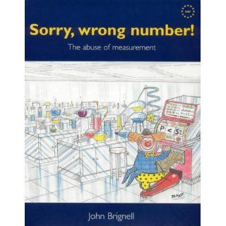 Sorry, Wrong Number!: The Abuse of Measurement: John Ernest Brignell