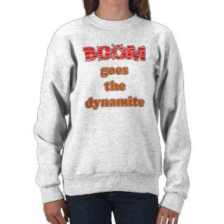 Boom Goes the Dynamite Sweatshirts